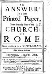 An answer to a late printed paper, given about by some of the Church of Rome. In a letter to a gentleman. The second edition. By John Williams