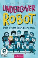 Undercover Robot   Mein erstes Jahr als Mensch PDF