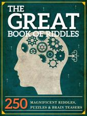 The Great Book of Riddles: 250 Magnificent Riddles, Puzzles and Brain Teasers