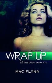 Wrap Up (In the Loup #16)