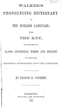 Walker s Pronouncing Dictionary of the English Language  with the Key  and Upwards of 10 000 Additional Words and Phrases in Daily Use  Recently Introduced Into the Language PDF