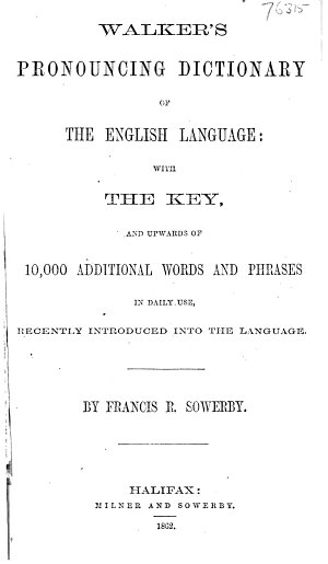 Walker s Pronouncing Dictionary of the English Language  with the Key  and Upwards of 10 000 Additional Words and Phrases in Daily Use  Recently Introduced Into the Language