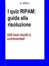 I quiz RIPAM: guida alla risoluzione. 320 test risolti e commentati