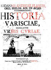 Historia Varisciae, sigillatim Urbis Curiae, descripta a J. A. Planero ... et ... publice defensa a J. G. Drechselio, etc