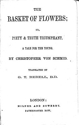 The Basket of Flowers  Or  Piety   Truth Triumphant  A Tale for the Young  Translated by G T  Bedell
