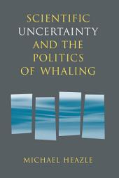 Scientific Uncertainty and the Politics of Whaling
