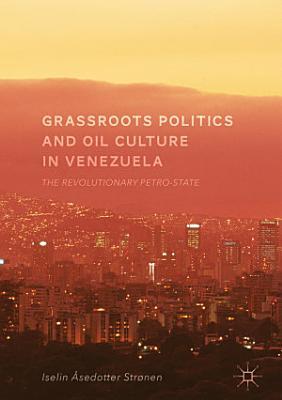 Grassroots Politics and Oil Culture in Venezuela