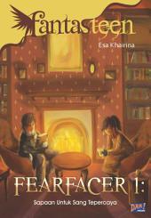 Fantasteen Fearfacer #1: Sapaan Untuk Sang Tepercaya