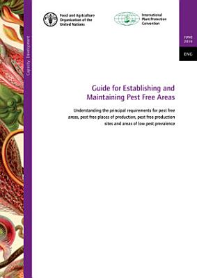 Guide for Establishing and Maintaining Pest Free Areas