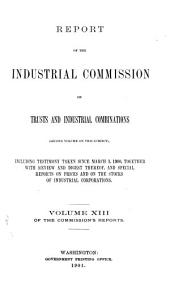 Report of the Industrial Commission on trusts and industrial combinations ...: including testimony ... review and digest thereof, and special reports on prices and on the stocks of industrial corporations ..., Volume 13