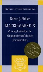 Macro Markets : Creating Institutions for Managing Society's Largest Economic Risks: Creating Institutions for Managing Society's Largest Economic Risks
