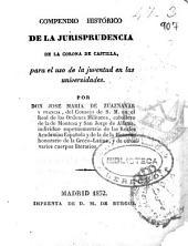 Compendio histórico de la jurisprudencia de la Corona de Castilla, para el uso de la juventud en las universidades