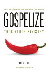 """Gospelize Your Youth Ministry: A Spicy """"New"""" Philosophy of Ministry (That's 2,000 Years Old)"""