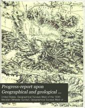 Progress-report Upon Geographical and Geological Explorations and Surveys West of the One Hundredth Meridian, in 1872: Under the Direction of Brig. Gen. A.A. Humphreys, Chief of Engineers, United States Army