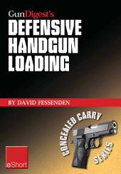 Gun Digest's Defensive Handgun Loading eShort: Learn fast gun reloading and unload your handgun quickly and safely.