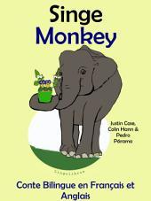 Singe - Monkey. Conte Bilingue en Anglais et Français: Apprendre l'anglais