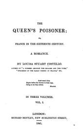 The Queen's Poisoner, Or, France in the Sixteenth Century: A Romance, Volume 1