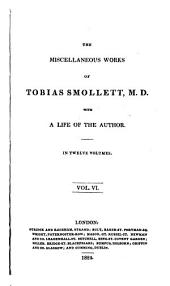 The Miscellaneous Works of Tobias Smollett, M.D.: Peregrine Pickle, 4th pt. The regicide, a tragedy. The reprisal, a comedy. Advice, asatire. Reproof, a satire. Tears of Scotland. To fix her were a task, a song. Burlesque ode. Ode to mirth. Ode to sleep. Ode to Blu-ey'd Ann. Ode to independence