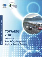 Towards Zero Ambitious Road Safety Targets and the Safe System Approach: Ambitious Road Safety Targets and the Safe System Approach
