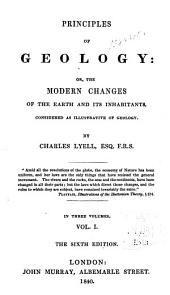 Principles of Geology: Or, The Modern Changes of the Earth and Its Inhabitants, Considered as Illustrative of Geology: Volume 1