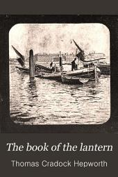 The Book of the Lantern: Being a Practical Guide to the Working of the Optical (or Magic) Lantern. With Full and Precise Directions for Making and Coloring Lantern Pictures. With Seventy-five Illustrations