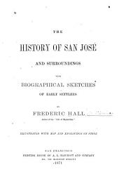 The History of San José and Surroundings: With Biographical Sketches of Early Settlers