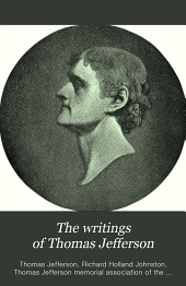 The Writings of Thomas Jefferson: Volumes 3-4