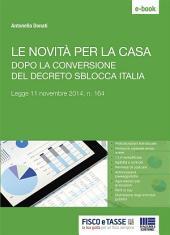 Le novità per la casa dopo la conversione del decreto Sblocca Italia: Legge 11 novembre 2014, Edizione 164