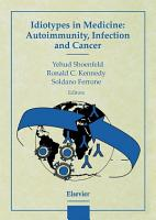 Idiotypes in Medicine  Autoimmunity  Infection and Cancer PDF