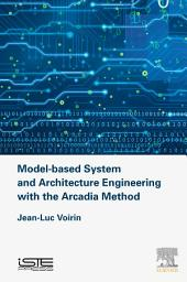 Model-based System and Architecture Engineering / The ARCADIA method, principles and practice