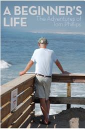 A Beginner's Life: The Adventures of Tom Phillips