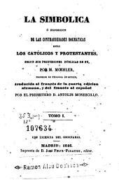 La Simbólica, ó, Exposicion de las contrariedades dogmaticas entre los católicos y protestantes, segun sus profesiones públicas de fé