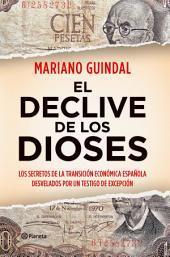 El declive de los dioses: Los secretos de la Transición económica española desvelados por un testigo...