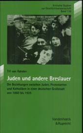 Juden und andere Breslauer: die Beziehungen zwischen Juden, Protestanten und Katholiken in einer deutschen Grossstadt von 1860 bis 1925
