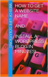 How To Get a Website Name and Install a WordPress Blog In Minutes!