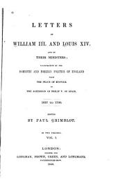 Letters of William III. and Louis XIV. and Their Ministers: Illustrative of the Domestic and Foreign Politics of England, from the Peace of Ryswick to the Accession of Philip V. of Spain, 1697 to 1700, Volume 1