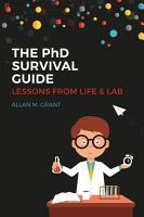 The PhD Survival Guide  Lessons from Life and Lab PDF