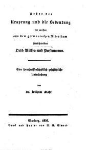 Ueber den Ursprung und die Bedeutung der meisten aus dem german. Alterthume herrührenden Orts-, Völker- und Personnamen