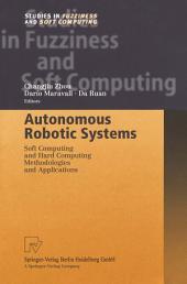 Autonomous Robotic Systems: Soft Computing and Hard Computing Methodologies and Applications