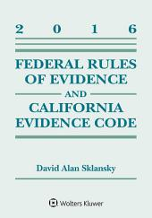 Federal Rules of Evidence and California Evidence Code: 2016 Supplement