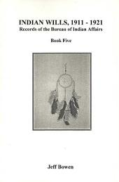 Indian Wills, 1911-1921. Records of the Bureau of Indian Affairs: Book Five