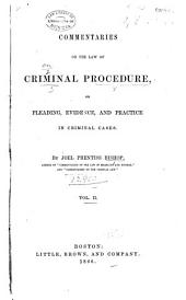 Commentaries on the Law of Criminal Procedure: Or, Pleading, Evidence, and Practice in Criminal Cases, Volume 2