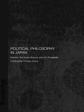 Political Philosophy in Japan: Nishida, the Kyoto School and co-prosperity