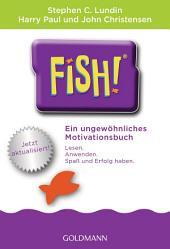 Fish!TM: Ein ungewöhnliches Motivationsbuch - Mit einem Vorwort von Ken Blanchard - Jetzt aktualisiert!