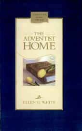 The Adventist home: counsels to Seventh-Day Adventist families