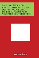 Esoteric Work of the 1st Through 3rd Degree  According to the Ancient and Accepted Scottish Rite Book