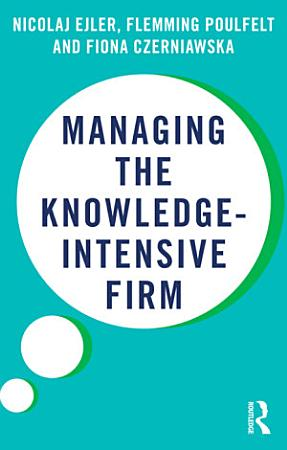 Managing the Knowledge Intensive Firm PDF