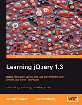 Learning JQuery 1.3: Better Interaction and Web Development with Simple JavaScript Techniques
