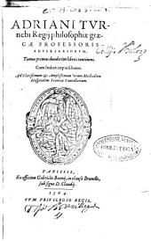 Adriani Turnebi ... Aduersariorum tomus primus [-secundus]...