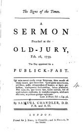 The Signs of the Times. A Sermon Preached at the Old-Jury, Feb. 16, 1759: The Day Appointed for a Publick-fast. By Samuel Chandler, ...